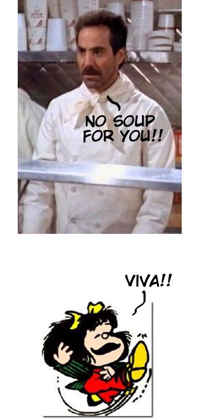 Soup nazi, o melhor amigo da Mafalda.